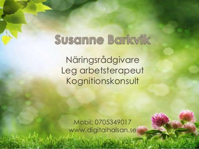 2  Näringsrådgivare  Leg arbetsterapeut  Kognitionskonsult  Mobil; 0705349017  www.digitalhalsan.se