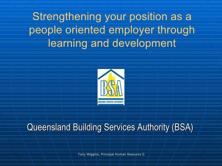 Strengthening your position as a people oriented employer through learning and development <ul><li>Queensland Building Ser...