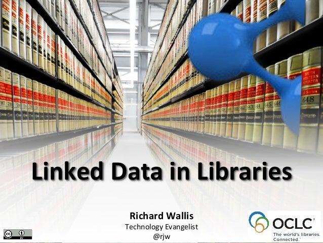 Linked  Data  in  Libraries   Richard  Wallis   Technology  Evangelist   @rjw