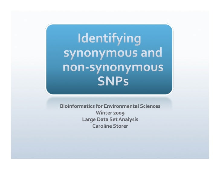 Identifying synonymous and non-synonymous SNPs<br />Bioinformatics for Environmental Sciences<br />Winter 2009<br />Large ...