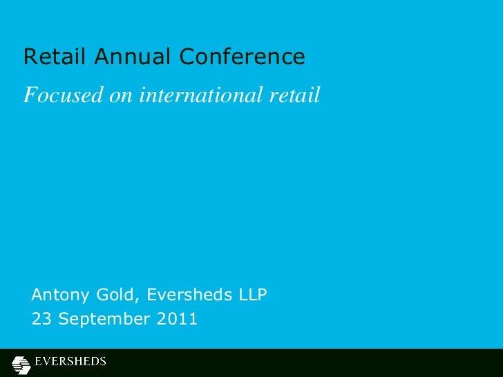 Retail Annual ConferenceFocused on international retailAntony Gold, Eversheds LLP23 September 2011