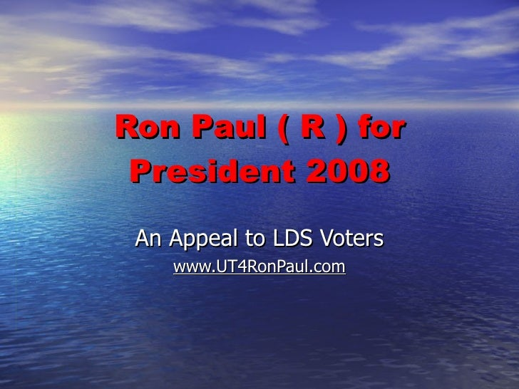 Ron Paul ( R ) for President 2008 An Appeal to LDS Voters www.UT4RonPaul.com
