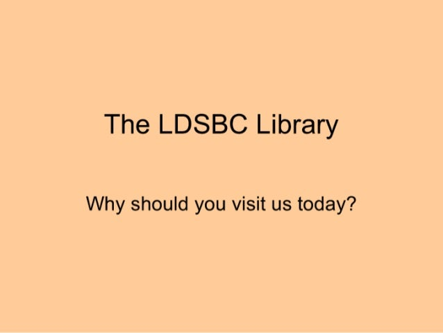 The LDSBC Library  Why should you visit us today?