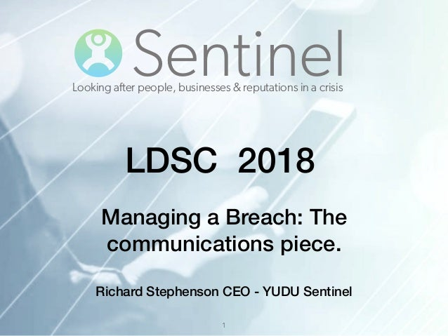 SentinelLooking after people, businesses & reputations in a crisis Managing a Breach: The communications piece. Richard St...