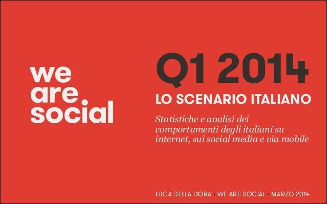 LO SCENARIO ITALIANO Statistiche e analisi dei comportamenti degli italiani su internet, sui social media e via mobile Q1 ...