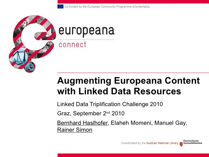 Augmenting Europeana Content with Linked Data Resources Linked Data Triplification Challenge 2010 Graz, September 2 nd  20...