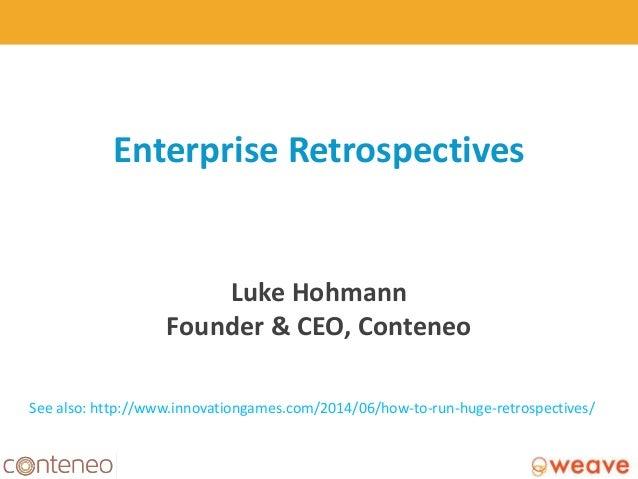 www.conteneo.co Enterprise Retrospectives © Copyright 2014 Conteneo, Inc. 1 See also: http://www.innovationgames.com/2014/...