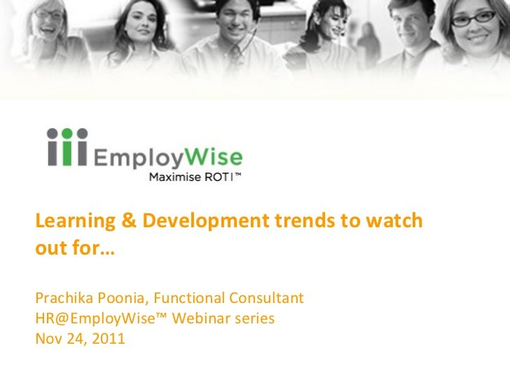 Learning & Development trends to watch out for… Prachika Poonia , Functional Consultant HR@EmployWise™ Webinar series Nov ...