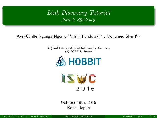 Link Discovery Tutorial Part I: Efficiency Axel-Cyrille Ngonga Ngomo(1) , Irini Fundulaki(2) , Mohamed Sherif(1) (1) Institu...