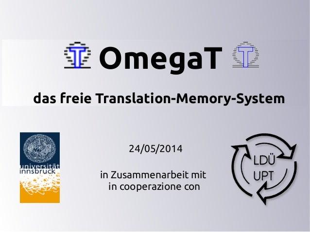 OmegaT das freie Translation-Memory-System 24/05/2014 in Zusammenarbeit mit in cooperazione con