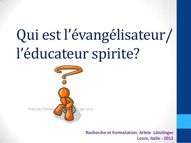 Qui est l'évangélisateur/l'éducateur spirite?Recherche et Formatation: Arlete LänzlingerLecco, Italie - 2012