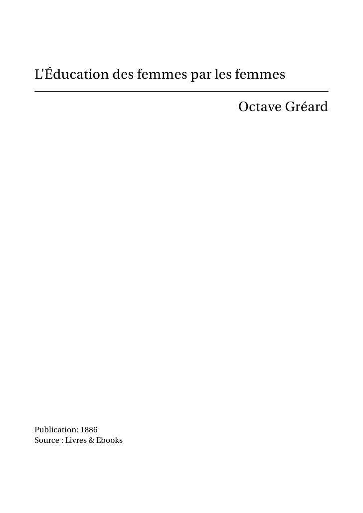 L'Éducation des femmes par les femmes                              Octave GréardPublication: 1886Source : Livres & Ebooks