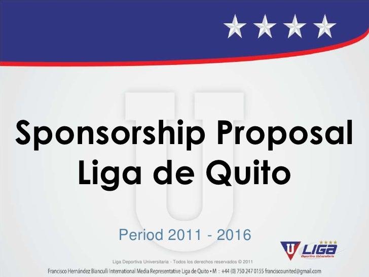 SponsorshipProposal Liga de Quito <br />Period 2011 - 2016<br />LigaDeportivaUniversitaria - Todos los derechosreservados ...