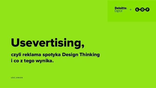 USEVERTISING + Usevertising, czyli reklama spotyka Design Thinking i co z tego wynika. ŁÓDŹ, 2016.10.16