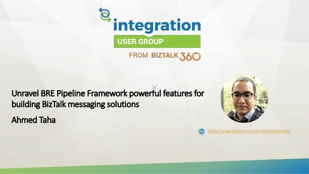 Unravel BRE Pipeline Framework powerful features for building BizTalk messaging solutions Ahmed Taha https://www.linkedin....