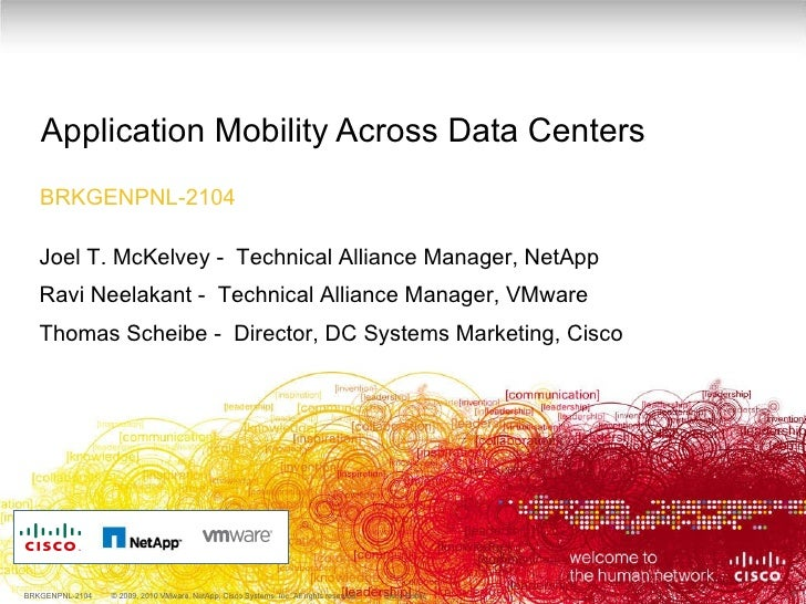 Application Mobility Across Data Centers BRKGENPNL-2104 Joel T. McKelvey -  Technical Alliance Manager, NetApp Ravi Neelak...
