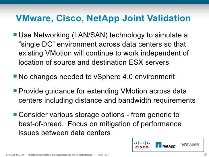 "VMware, Cisco, NetApp Joint Validation <ul><li>Use Networking (LAN/SAN) technology to simulate a ""single DC"" environment a..."