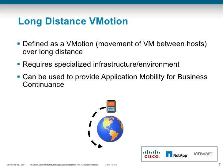 Long Distance VMotion  <ul><li>Defined as a VMotion (movement of VM between hosts) over long distance </li></ul><ul><li>Re...