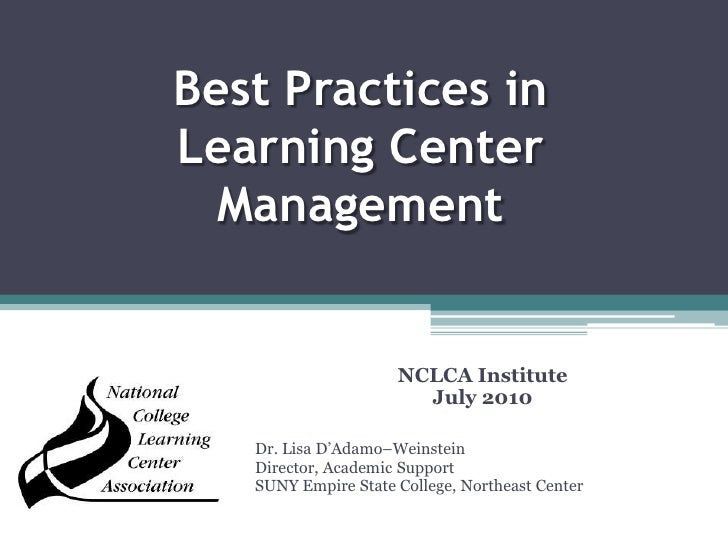 Best Practices in Learning Center Management<br />NCLCA Institute<br />July 2010<br />Dr. Lisa D'Adamo–Weinstein<br />Dire...