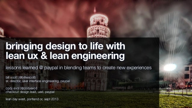 bringing design to life with lean ux & lean engineering lessons learned @ paypal in blending teams to create new experienc...