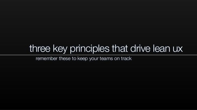 three key principles that drive lean ux remember these to keep your teams on track