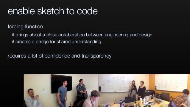 enable sketch to code forcing function it brings about a close collaboration between engineering and design it creates a b...