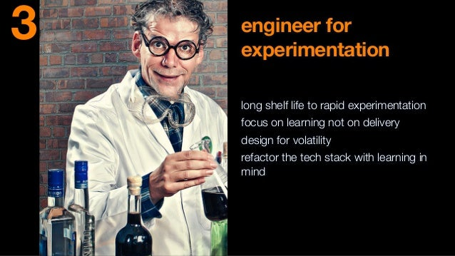 engineer for experimentation long shelf life to rapid experimentation focus on learning not on delivery design for volatil...
