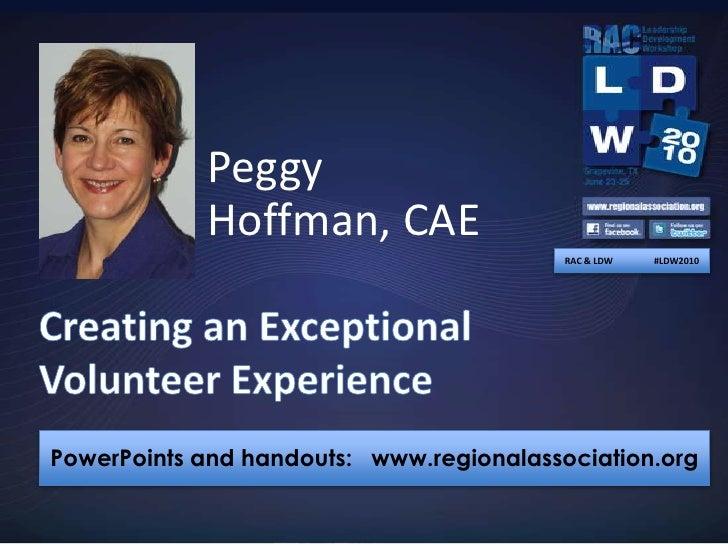 Peggy Hoffman, CAE<br />RAC & LDW                  #LDW2010<br />Creating an Exceptional Volunteer Experience<br />PowerPo...