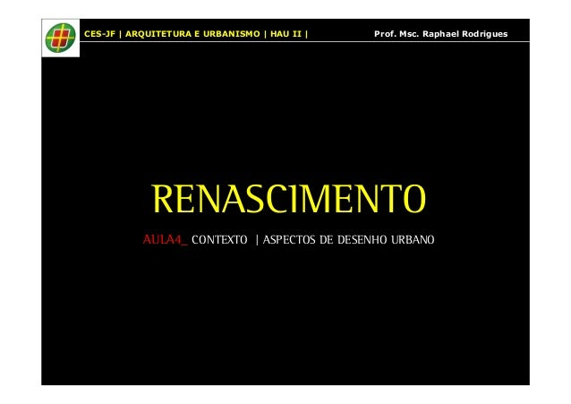 CES-JF | ARQUITETURA E URBANISMO | HAU II | Prof. Msc. Raphael Rodrigues  RENASCIMENTO  AULA4_ CONTEXTO | ASPECTOS DE DESE...