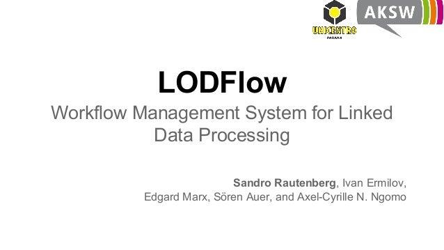LODFlow Workflow Management System for Linked Data Processing Sandro Rautenberg, Ivan Ermilov, Edgard Marx, Sören Auer, an...