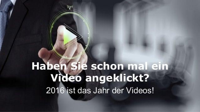 Haben Sie schon mal ein Video angeklickt? 2016 ist das Jahr der Videos!