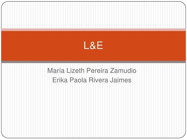 María Lizeth Pereira Zamudio<br />Erika Paola Rivera Jaimes<br />L&E<br />