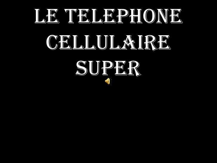 Le Telephone Cellulaire    Super