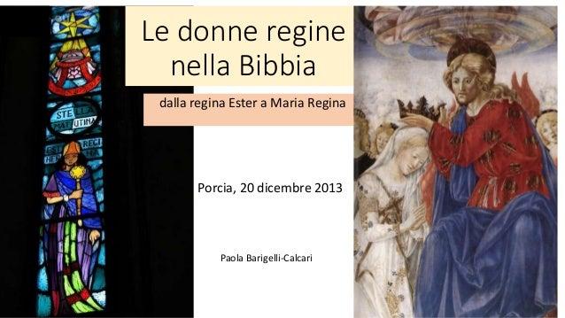 Le donne regine nella Bibbia dalla regina Ester a Maria Regina  Porcia, 20 dicembre 2013  Paola Barigelli-Calcari