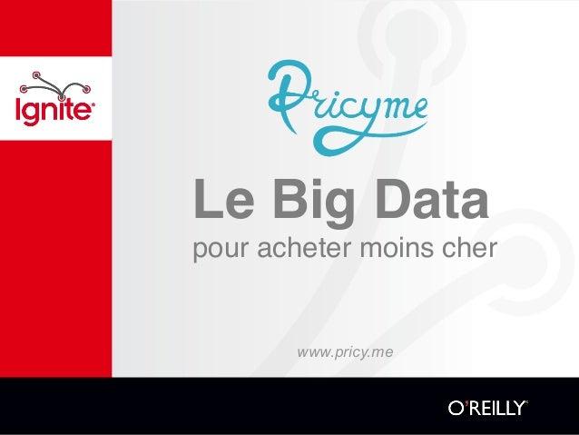 Le Big Data pour acheter moins cher! www.pricy.me