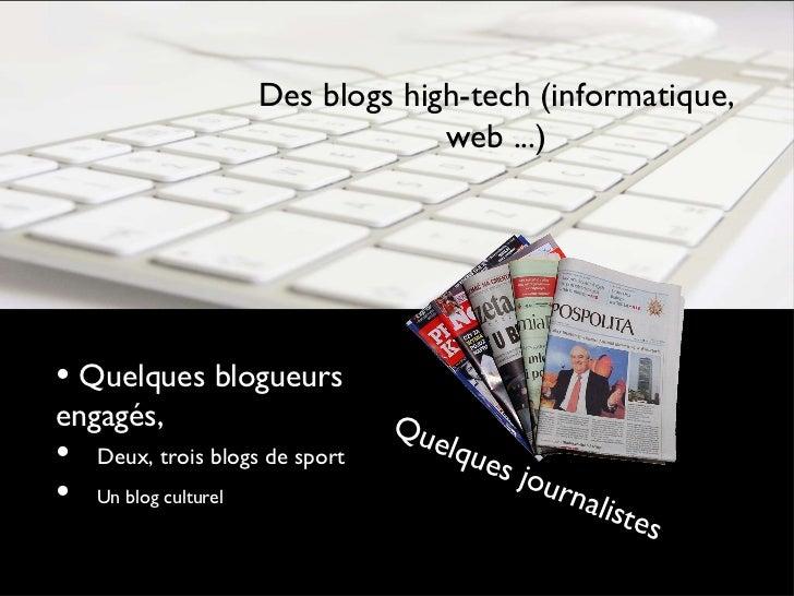 Des blogs high-tech (informatique, web ...) <ul><li>Quelques blogueurs engagés, </li></ul><ul><li>Deux, trois blogs de spo...