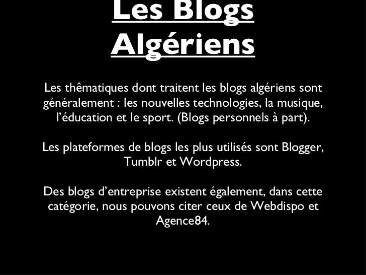 Les Blogs Algériens <ul><li>Les thêmatiques dont traitent les blogs algériens sont généralement : les nouvelles technologi...