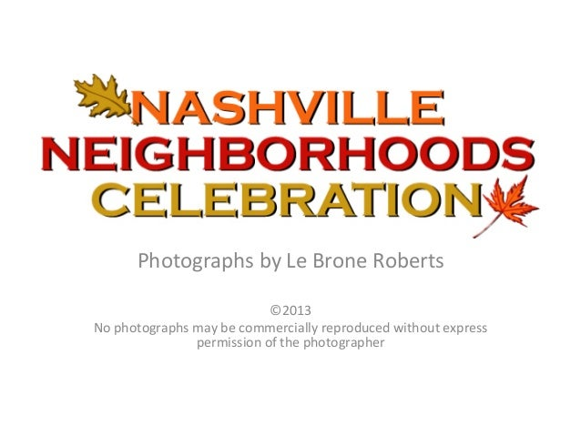 Photographs	   by	   Le	   Brone	   Roberts	    	    	     	     ©2013	    No	   photographs	   may	   be	   commercially	...