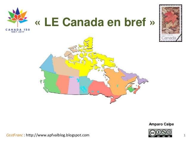 CestFranc : http://www.apfvalblog.blogspot.com « LE Canada en bref » Amparo Calpe 1