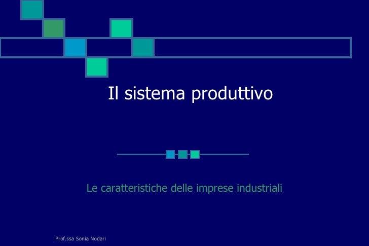 Il sistema produttivo                 Le caratteristiche delle imprese industriali    Prof.ssa Sonia Nodari