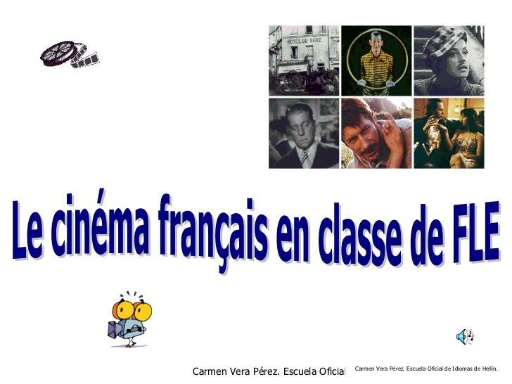 Le cinéma français en classe de FLE Carmen Vera Pérez. Escuela Oficial de Idiomas de Hellín.