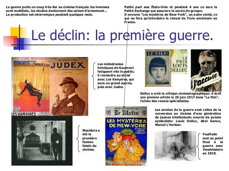 Le déclin: la première guerre. La guerre porte un coup très dur au cinéma français: les hommes sont mobilisés, les studios...