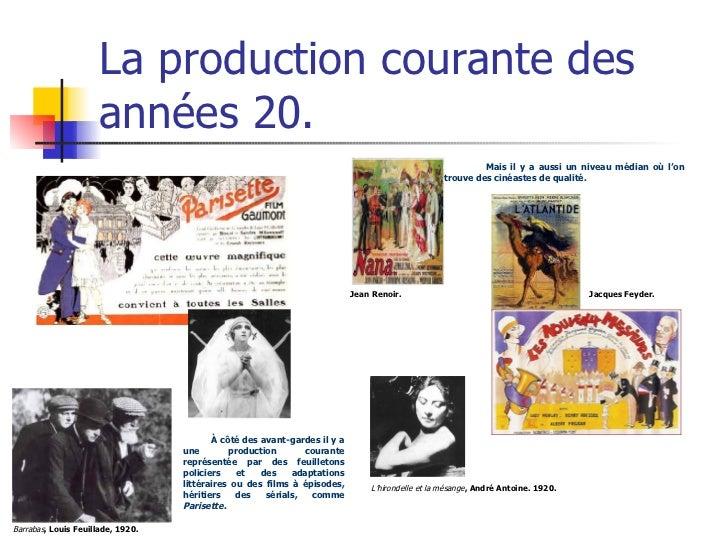 La production courante des années 20. L'hirondelle et la mésange , André Antoine. 1920. Barrabas , Louis Feuillade, 1920. ...