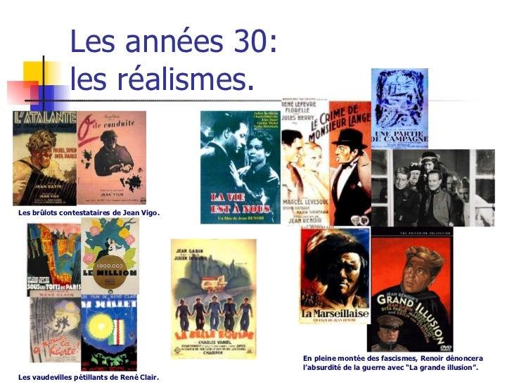 Les années 30:  les réalismes.  Les brûlots contestataires de Jean Vigo. Les vaudevilles pétillants de René Clair. En plei...