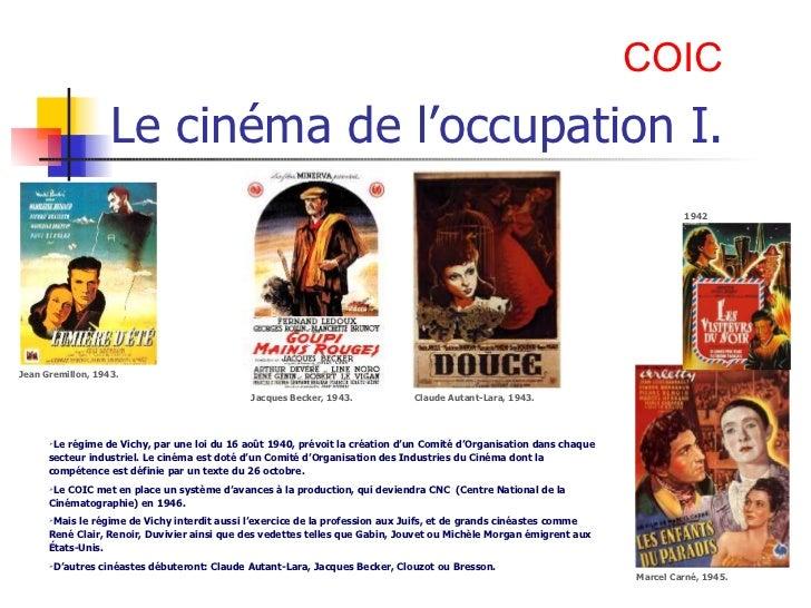 Le cinéma de l'occupation I. COIC Jean Gremillon, 1943. Jacques Becker, 1943. Claude Autant-Lara, 1943. Marcel Carné, 1945...