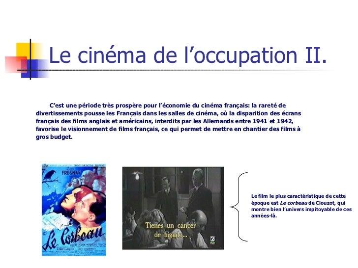 Le cinéma de l'occupation II. C'est une période très prospère pour l'économie du cinéma français: la rareté de divertissem...