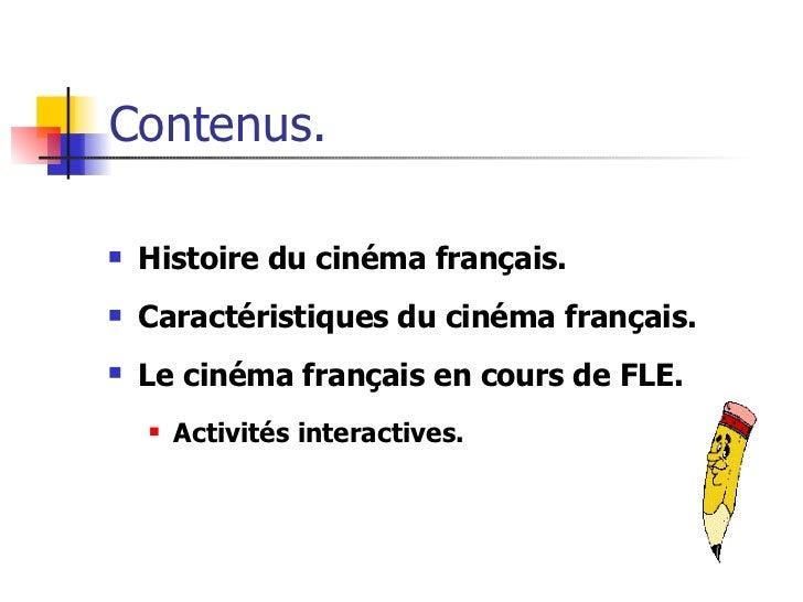 Contenus. <ul><li>Histoire du cinéma français. </li></ul><ul><li>Caractéristiques du cinéma français. </li></ul><ul><li>Le...