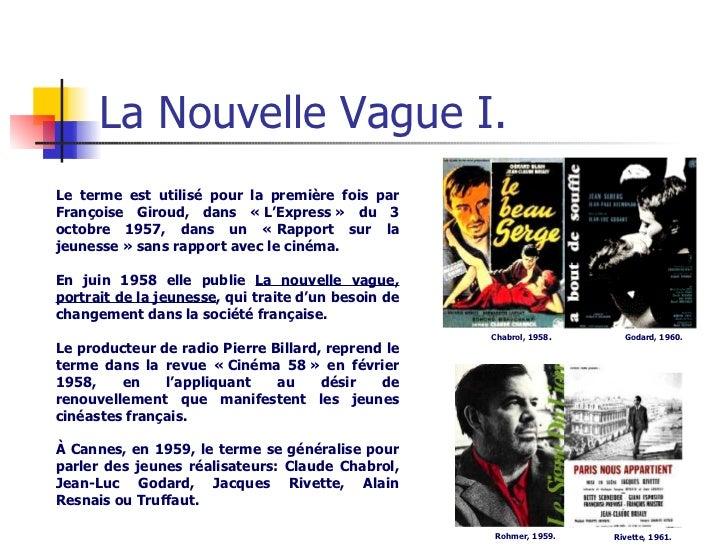 La Nouvelle Vague I. Le terme est utilisé pour la première fois par Françoise Giroud, dans «L'Express» du 3 octobre 1957...