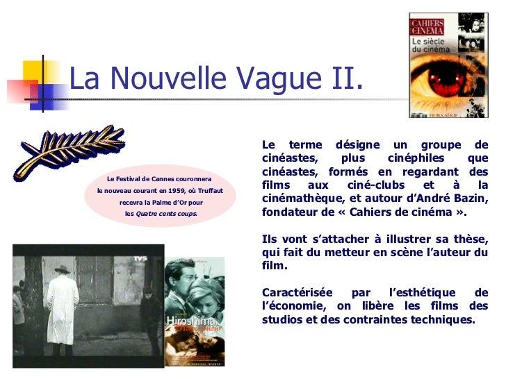 La Nouvelle Vague II. Le terme désigne un groupe de cinéastes, plus cinéphiles que cinéastes, formés en regardant des film...