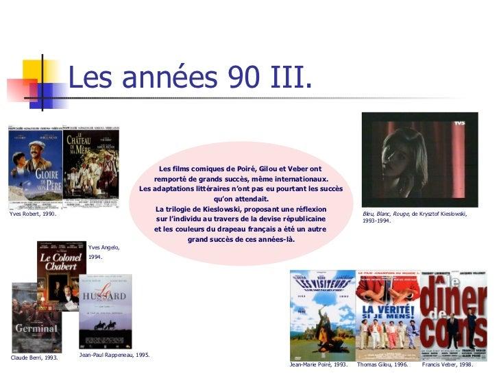 Les années 90 III. Les films comiques de Poiré, Gilou et Veber ont  remporté de grands succès, même internationaux. Les ad...